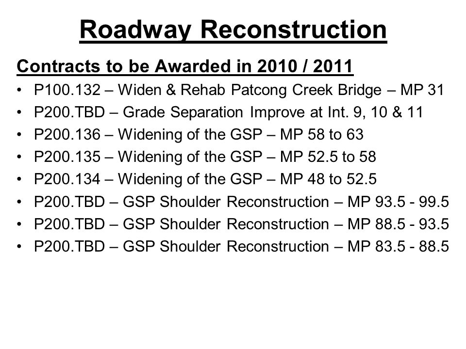 Roadway Reconstruction Contracts to be Awarded in 2010 / 2011 P100.132 – Widen & Rehab Patcong Creek Bridge – MP 31 P200.TBD – Grade Separation Improv