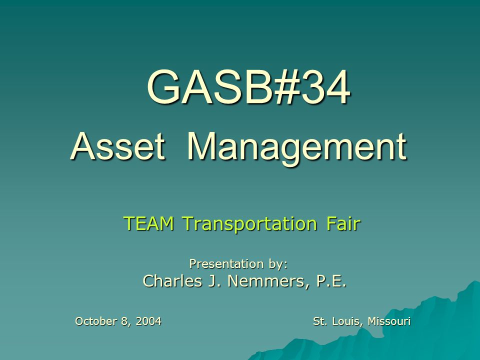 GASB#34 Asset Management TEAM Transportation Fair Presentation by: Charles J.