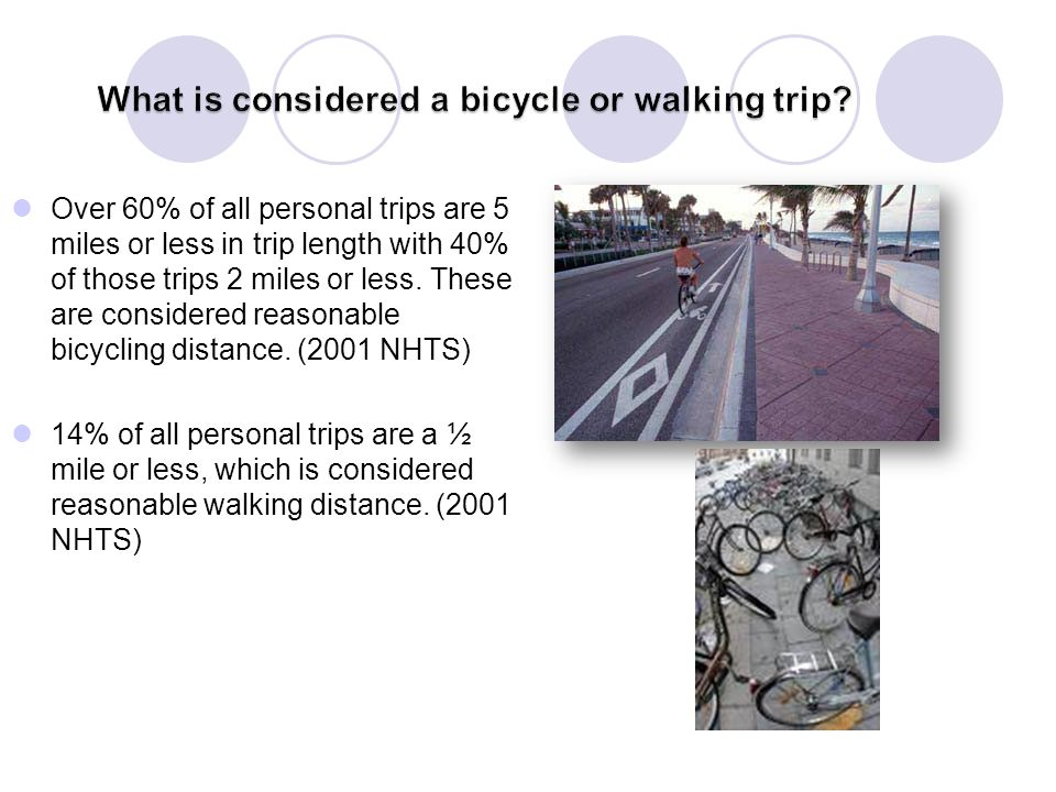 Over 60% of all personal trips are 5 miles or less in trip length with 40% of those trips 2 miles or less.