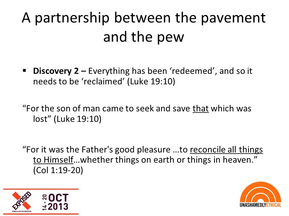"A partnership between the pavement and the pew  Discovery 2 – Everything has been 'redeemed', and so it needs to be 'reclaimed' (Luke 19:10) ""For the"