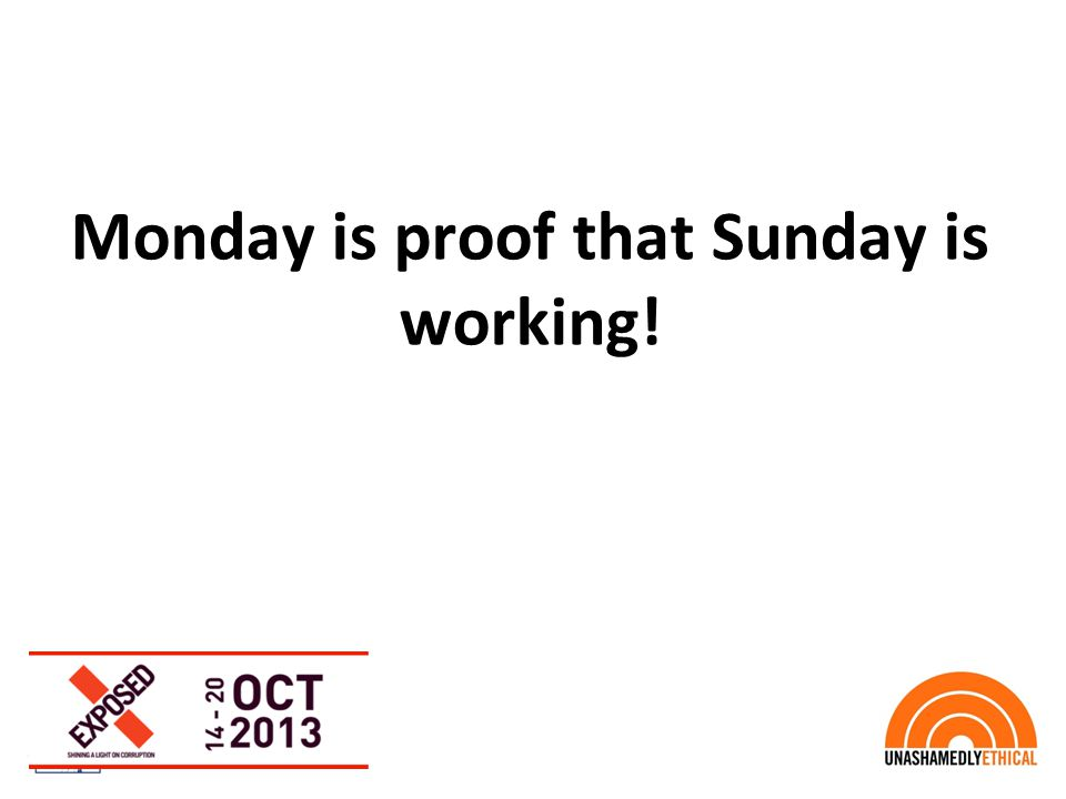 Monday is proof that Sunday is working!