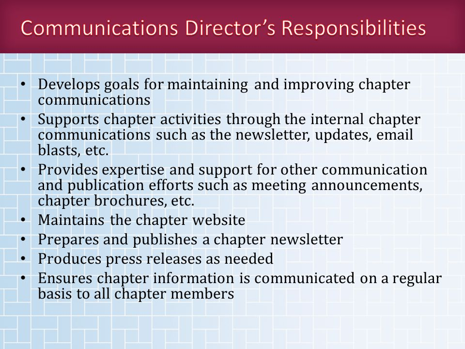 Develops goals for maintaining and improving chapter communications Supports chapter activities through the internal chapter communications such as the newsletter, updates, email blasts, etc.