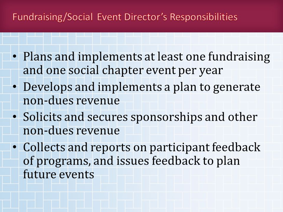 Plans and implements at least one fundraising and one social chapter event per year Develops and implements a plan to generate non-dues revenue Solici
