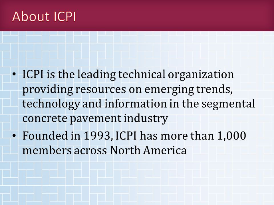 ICPI is the leading technical organization providing resources on emerging trends, technology and information in the segmental concrete pavement industry Founded in 1993, ICPI has more than 1,000 members across North America