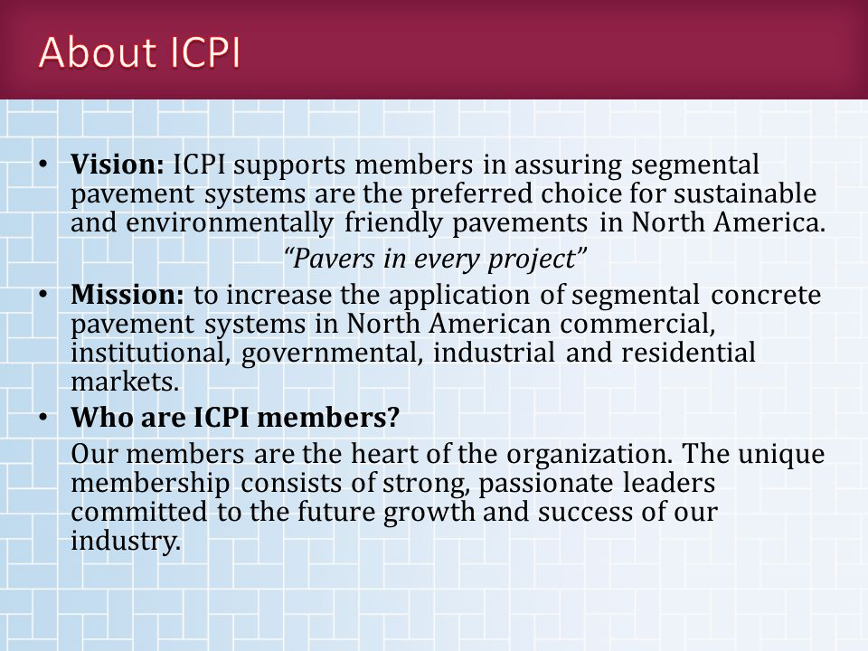 Vision: ICPI supports members in assuring segmental pavement systems are the preferred choice for sustainable and environmentally friendly pavements in North America.