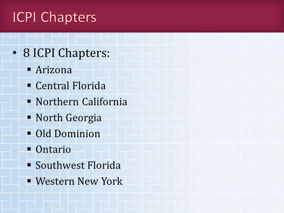 8 ICPI Chapters:  Arizona  Central Florida  Northern California  North Georgia  Old Dominion  Ontario  Southwest Florida  Western New York