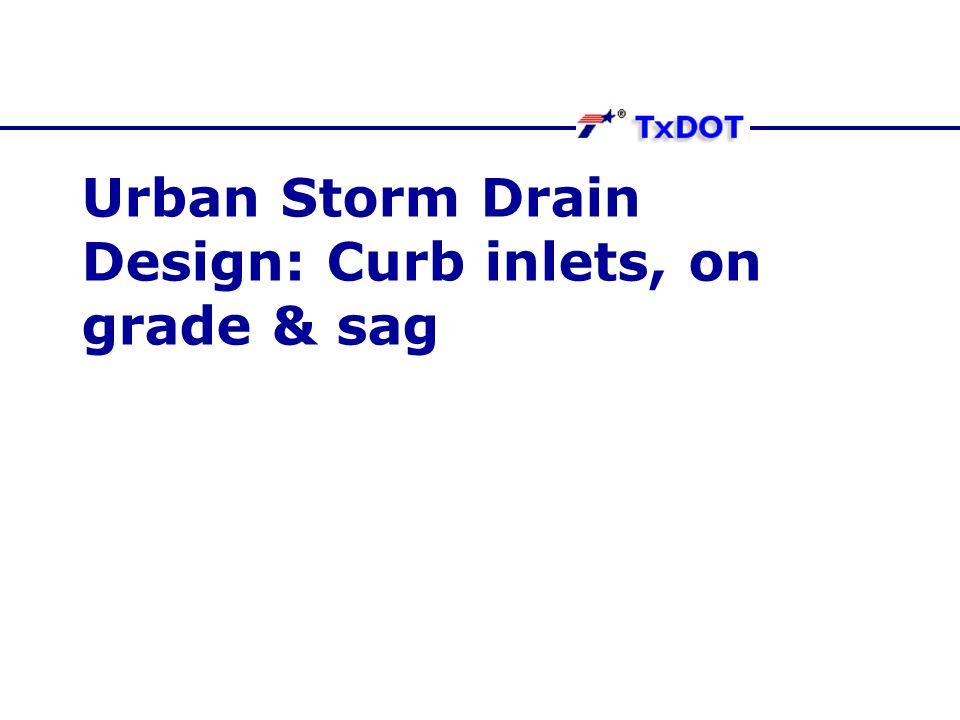 Urban Storm Drain Design: Curb inlets, on grade & sag