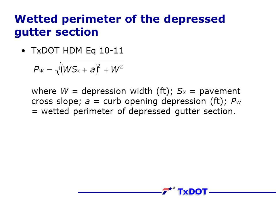 Wetted perimeter of the depressed gutter section TxDOT HDM Eq 10-11 where W = depression width (ft); S x = pavement cross slope; a = curb opening depr