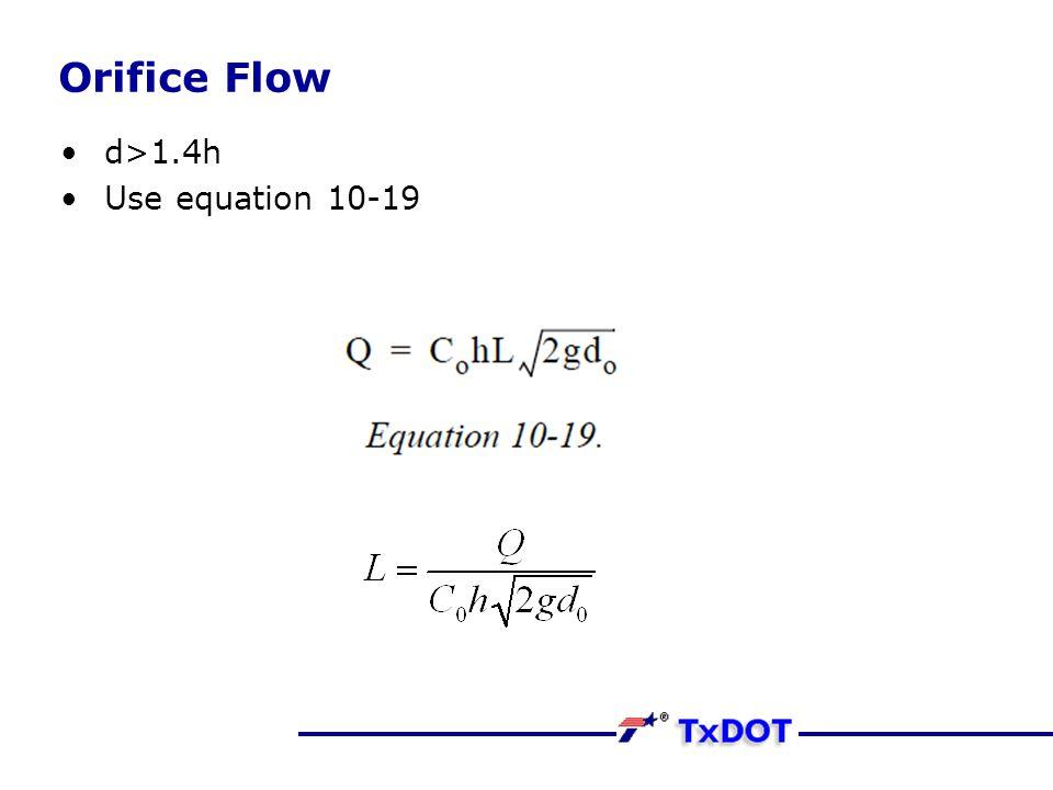 Orifice Flow d>1.4h Use equation 10-19