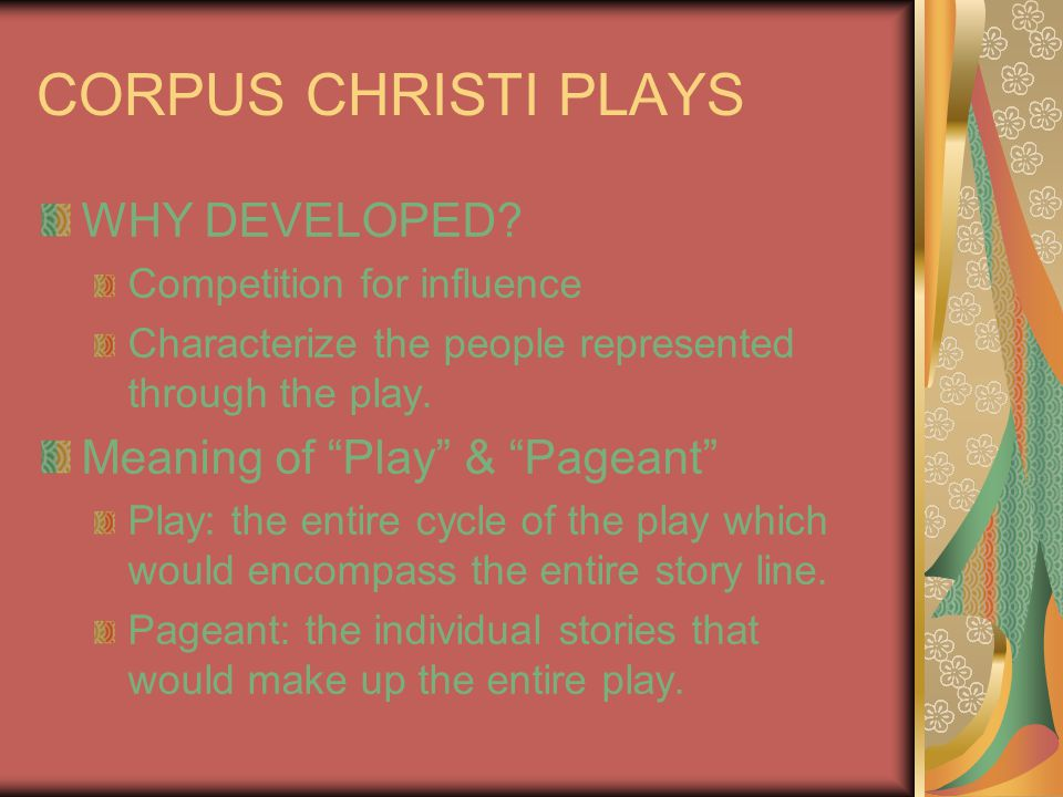 "CORPUS CHRISTI PLAYS WHY DEVELOPED? Competition for influence Characterize the people represented through the play. Meaning of ""Play"" & ""Pageant"" Play"