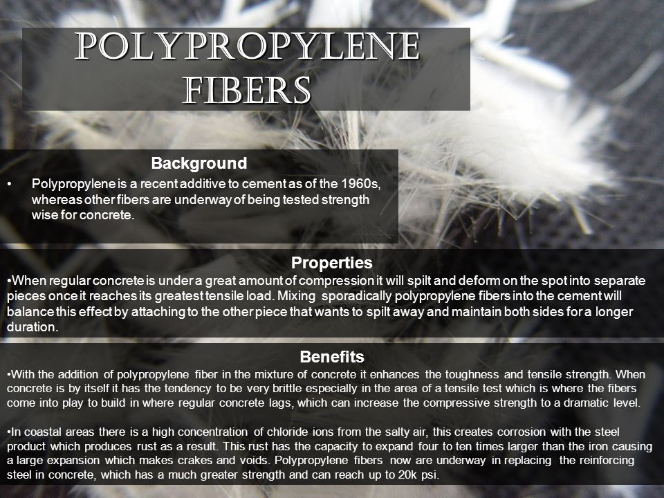 Polypropylene Fibers Benefits With the addition of polypropylene fiber in the mixture of concrete it enhances the toughness and tensile strength.