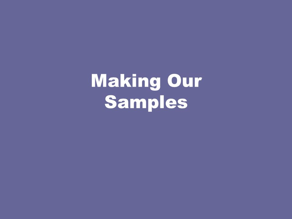 Making Our Samples