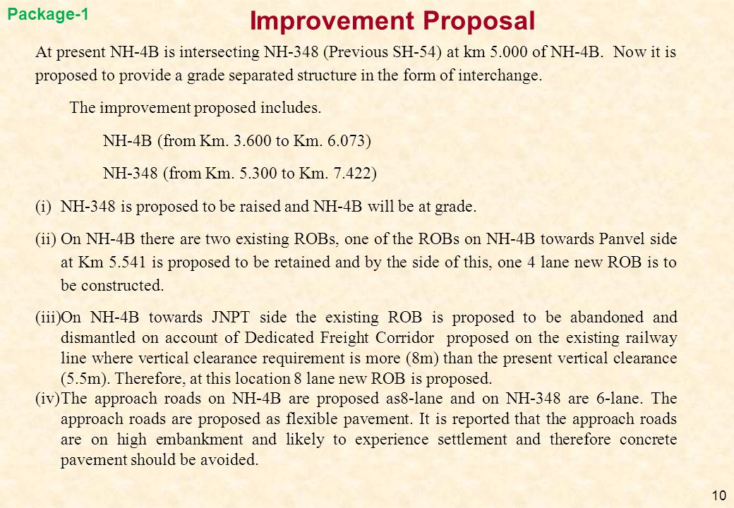 10 At present NH-4B is intersecting NH-348 (Previous SH-54) at km 5.000 of NH-4B. Now it is proposed to provide a grade separated structure in the for