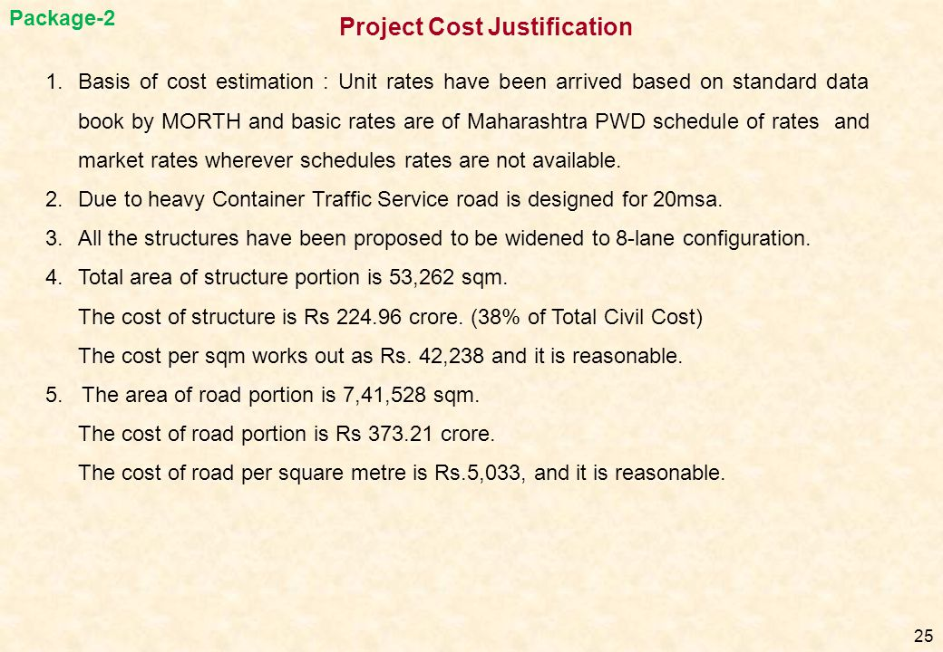 1.Basis of cost estimation : Unit rates have been arrived based on standard data book by MORTH and basic rates are of Maharashtra PWD schedule of rate