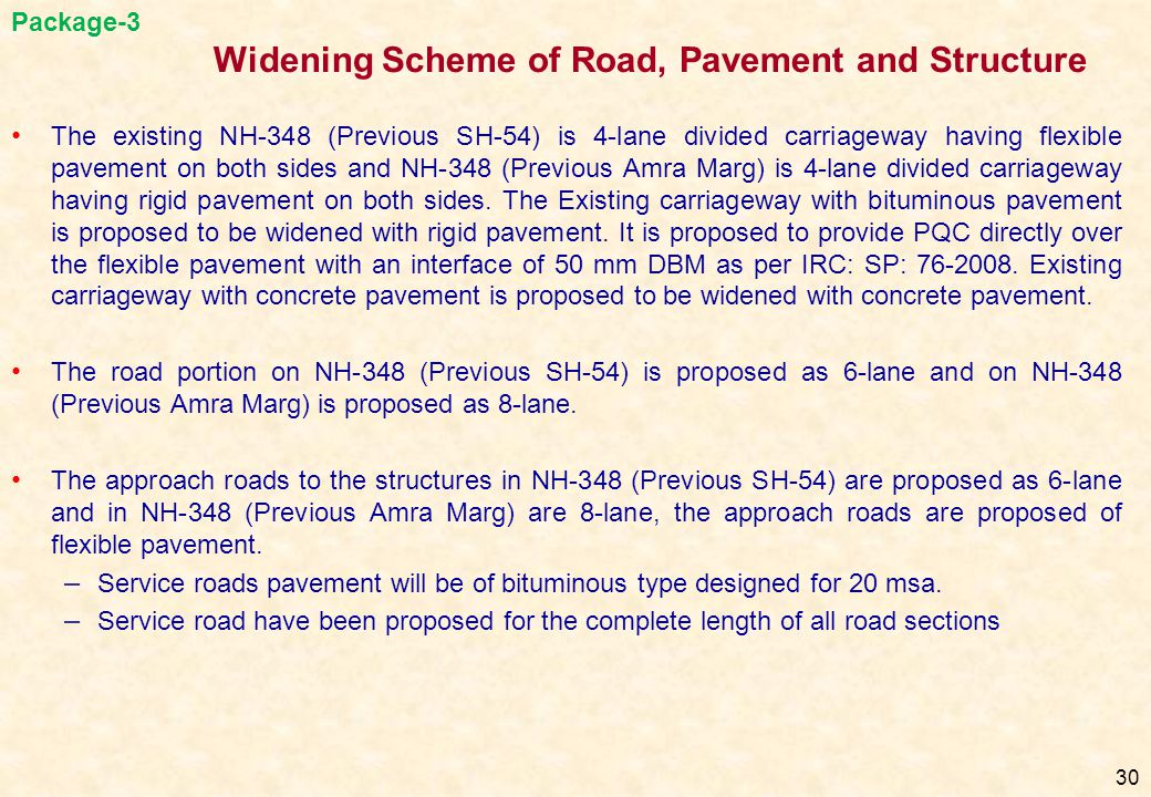 The existing NH-348 (Previous SH-54) is 4-lane divided carriageway having flexible pavement on both sides and NH-348 (Previous Amra Marg) is 4-lane di