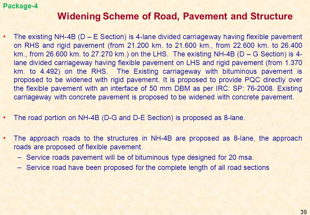 The existing NH-4B (D – E Section) is 4-lane divided carriageway having flexible pavement on RHS and rigid pavement (from 21.200 km. to 21.600 km., fr