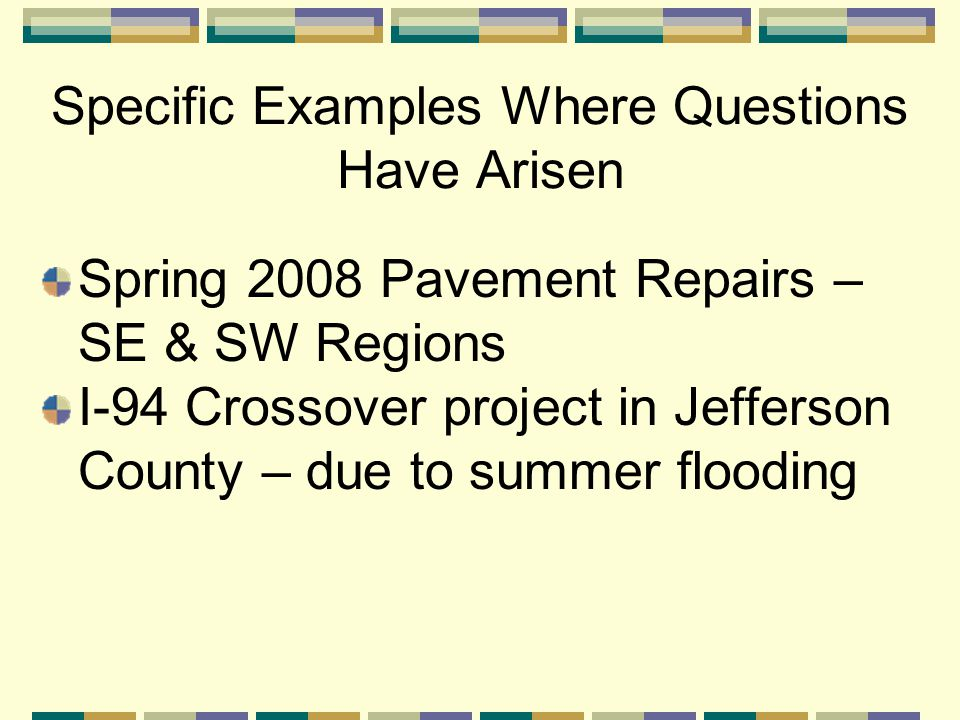 Specific Examples Where Questions Have Arisen Spring 2008 Pavement Repairs – SE & SW Regions I-94 Crossover project in Jefferson County – due to summer flooding