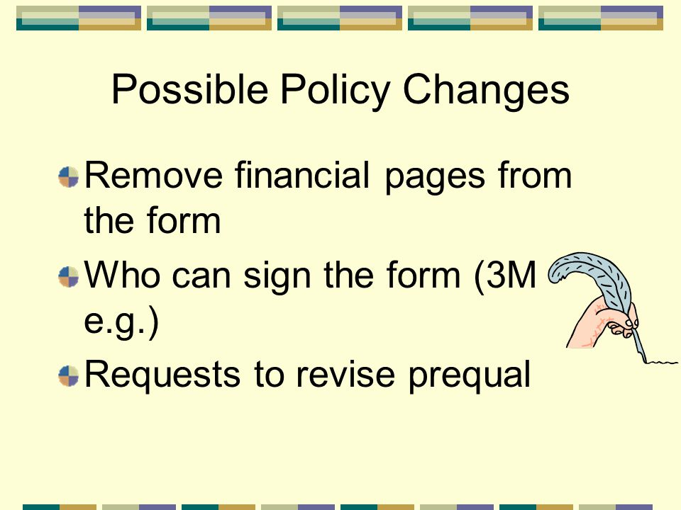 Possible Policy Changes Frequency of re-evaluations (annual, semi-annual etc.) Improve pre-qual information on the web site (examples, FAQs)