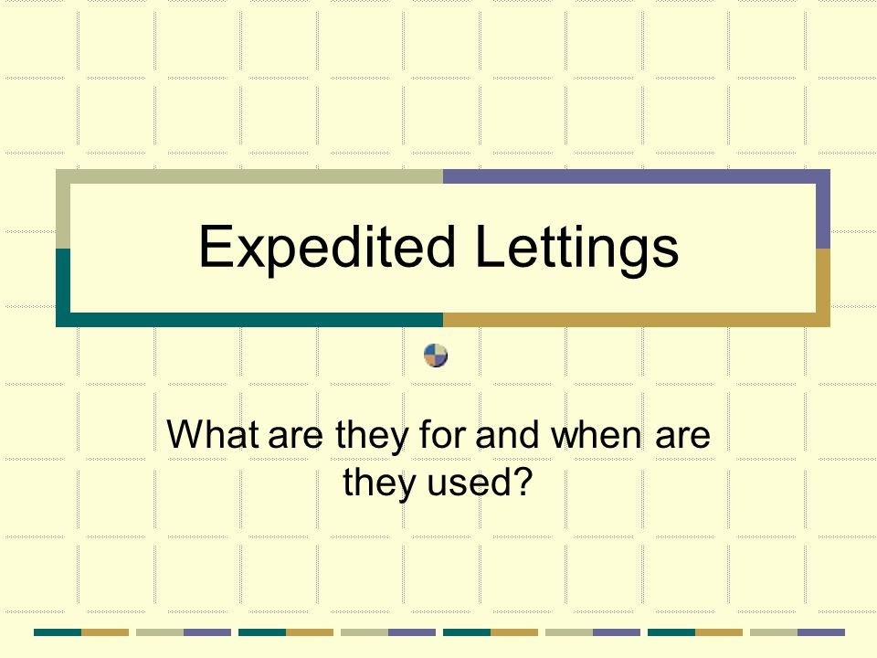 Expedited Lettings What are they for and when are they used