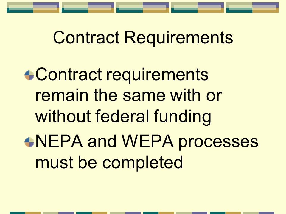 Contract Requirements Contract requirements remain the same with or without federal funding NEPA and WEPA processes must be completed