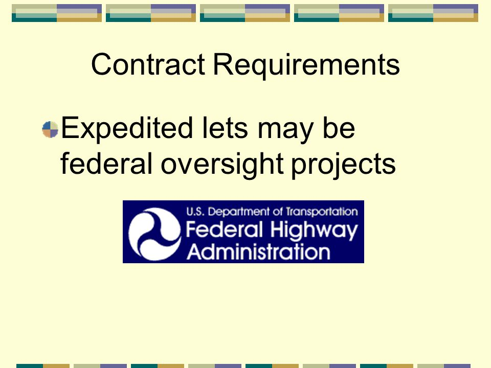 Contract Requirements Expedited lets may be federal oversight projects