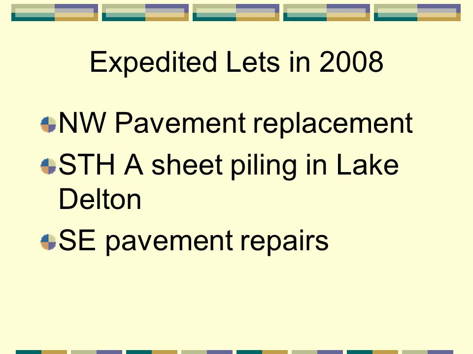 Expedited Lets in 2008 NW Pavement replacement STH A sheet piling in Lake Delton SE pavement repairs