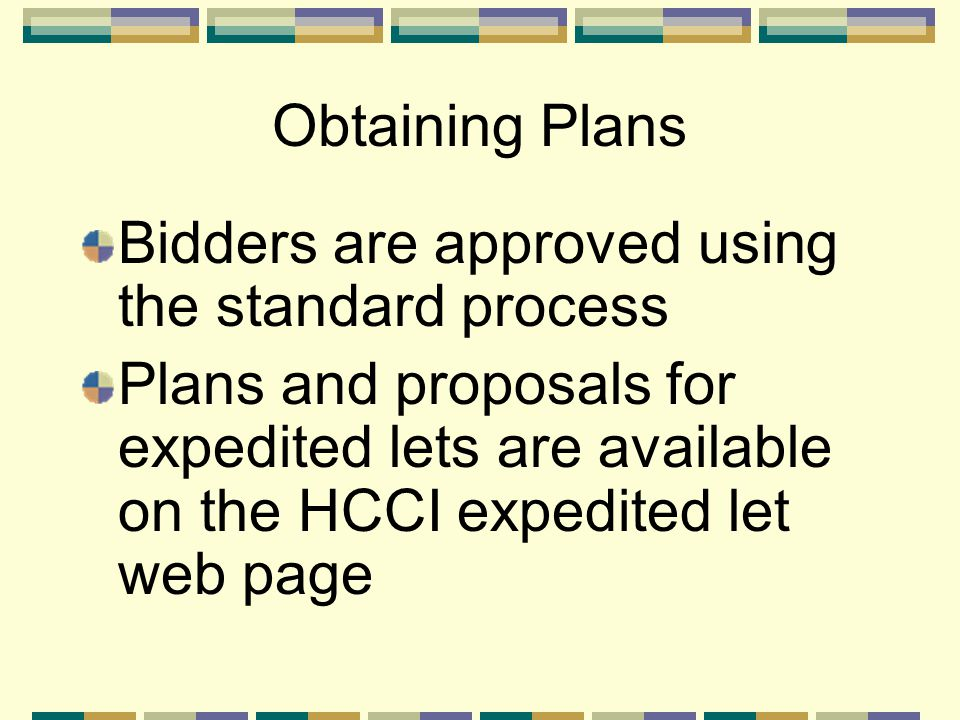 Obtaining Plans Bidders are approved using the standard process Plans and proposals for expedited lets are available on the HCCI expedited let web page