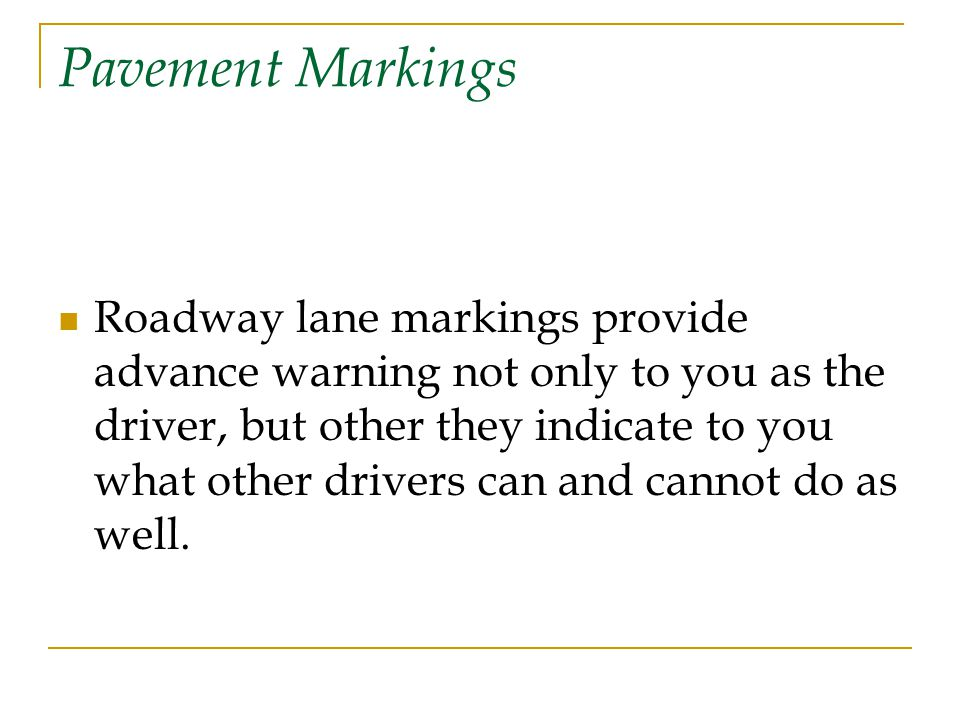 Emergency Situations Cont Running off the pavement  Slow down and turn back onto the pavement slowly Tire Blowout  Grip the steering wheel firmly  Keep the vehicle going straight  Slow down gradually  Do not press the gas or brake