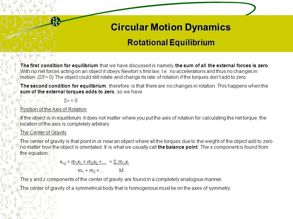 Circular Motion Dynamics Rotational Equilibrium The first condition for equilibrium that we have discussed is namely, the sum of all the external forc
