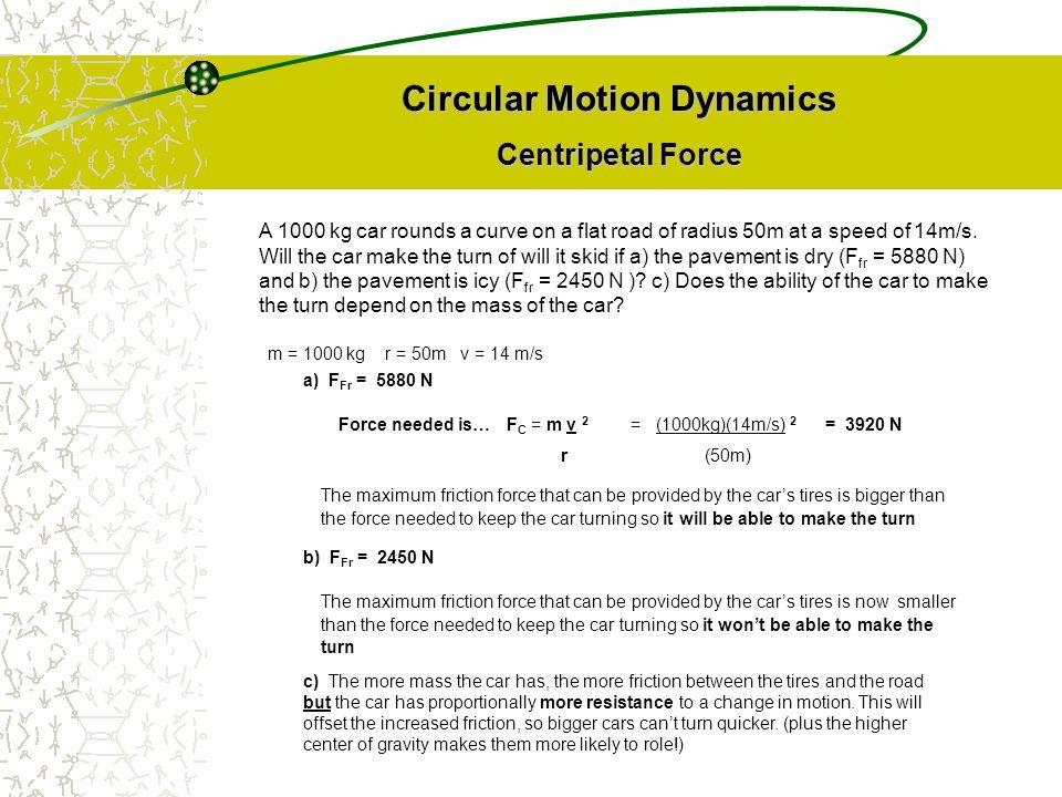 Circular Motion Dynamics Centripetal Force F g = m m v 2 r The Moon (m= 7.35 x 10 22 kg) orbits the Earth at a distance of 384 x 10 6 m.