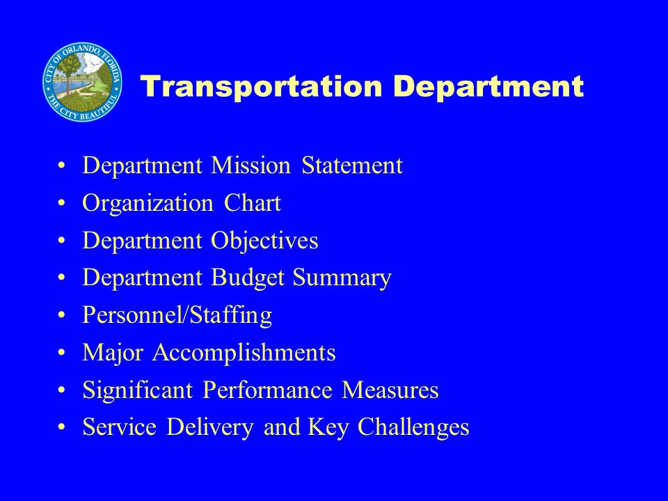 Transportation Department Department Mission Statement Organization Chart Department Objectives Department Budget Summary Personnel/Staffing Major Accomplishments Significant Performance Measures Service Delivery and Key Challenges