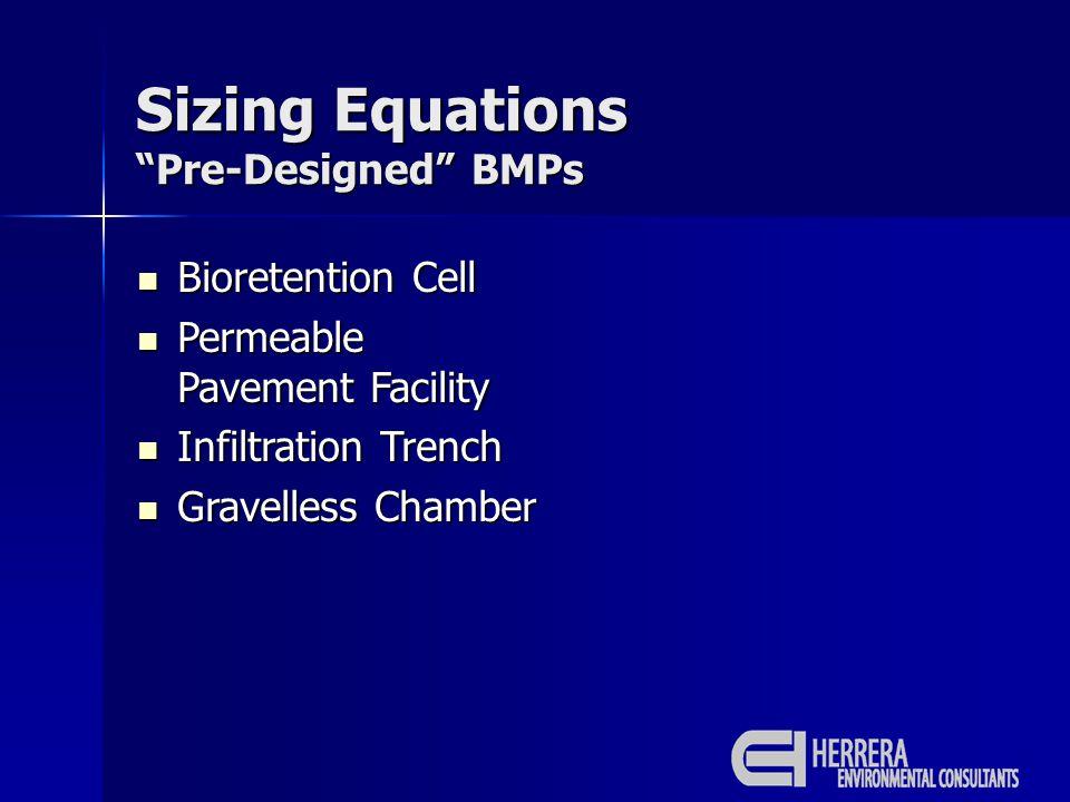 Bioretention Cell Bioretention Cell Permeable Pavement Facility Permeable Pavement Facility Infiltration Trench Infiltration Trench Gravelless Chamber Gravelless Chamber Sizing Equations Pre-Designed BMPs