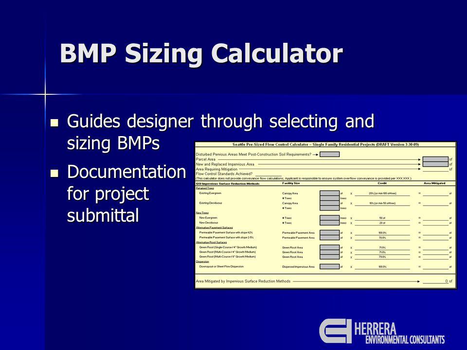 BMP Sizing Calculator Guides designer through selecting and sizing BMPs Guides designer through selecting and sizing BMPs Documentation for project submittal Documentation for project submittal