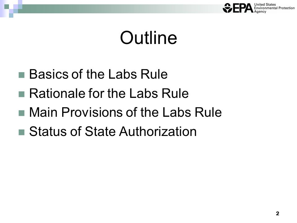 3 Basic Facts About the Labs Rule Establishes new Subpart K in 40 CFR Part 262 for laboratories owned by eligible academic entities  Labs typically operate under the satellite accumulation area (SAA) regulations of 40 CFR 262.34(c)  Subpart K provides alternate RCRA generator regulations for managing hazardous waste in academic labs Rule is a mix of performance-based standards and specific standards for the lab Each eligible academic entity must develop a laboratory management plan (LMP)