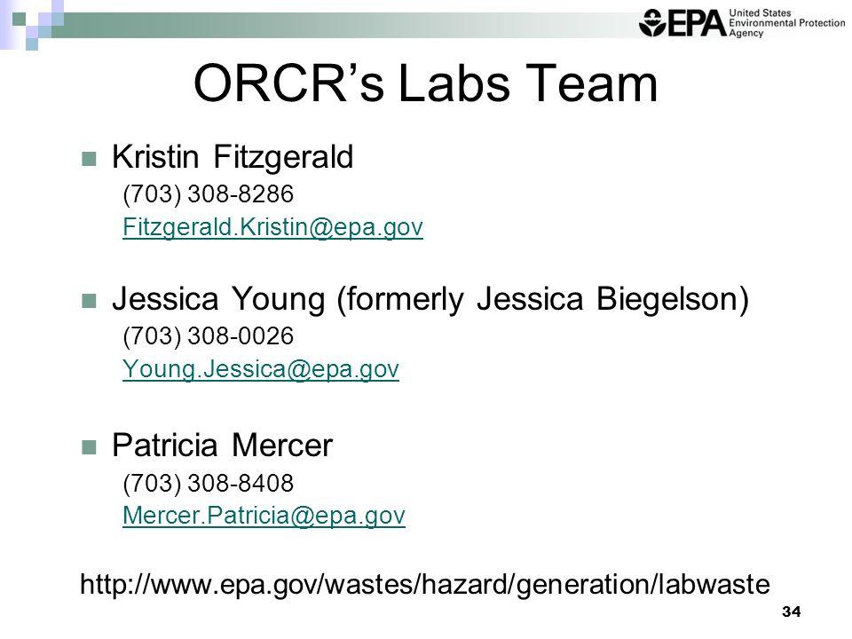 34 ORCR's Labs Team Kristin Fitzgerald (703) 308-8286 Fitzgerald.Kristin@epa.gov Jessica Young (formerly Jessica Biegelson) (703) 308-0026 Young.Jessica@epa.gov Patricia Mercer (703) 308-8408 Mercer.Patricia@epa.gov http://www.epa.gov/wastes/hazard/generation/labwaste