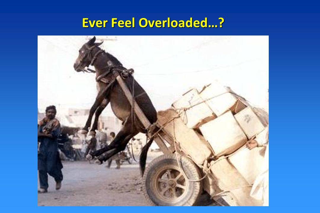 Ever Feel Overloaded…?