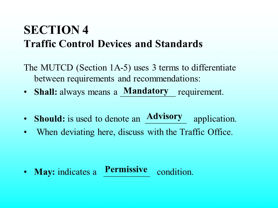 SECTION 4 TRAFFIC CONTROL DEVICES AND STANDARDS Traffic control devices are often the only means to communicate with the road user. Traffic control de