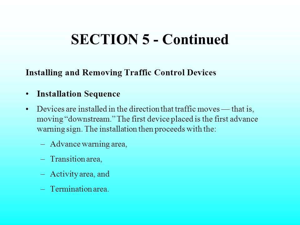 Installing & Removing Traffic Control Devices The inherent danger of these operations can be lessened, by using techniques that emphasize safety. Also