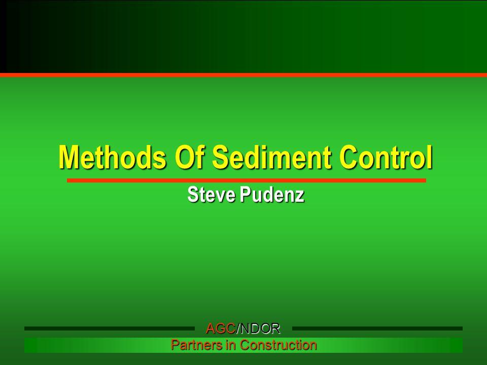 Methods Of Sediment Control Steve Pudenz AGC/NDOR Partners in Construction