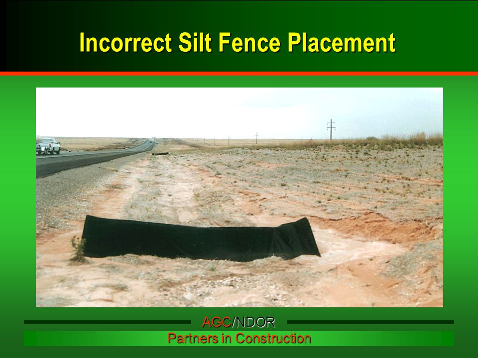 Incorrect Silt Fence Placement AGC/NDOR Partners in Construction