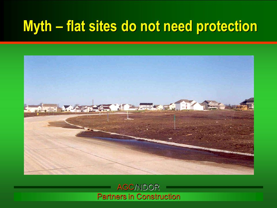 Myth – flat sites do not need protection AGC/NDOR Partners in Construction