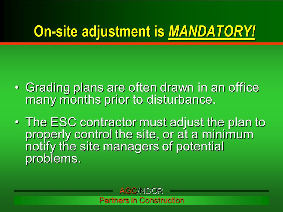 On-site adjustment is MANDATORY! Grading plans are often drawn in an office many months prior to disturbance.Grading plans are often drawn in an offic
