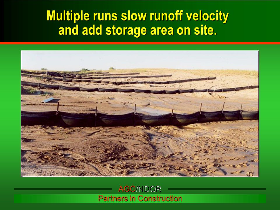 Multiple runs slow runoff velocity and add storage area on site. AGC/NDOR Partners in Construction