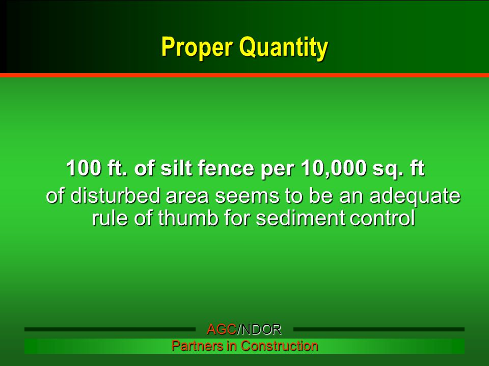 Proper Quantity 100 ft. of silt fence per 10,000 sq.