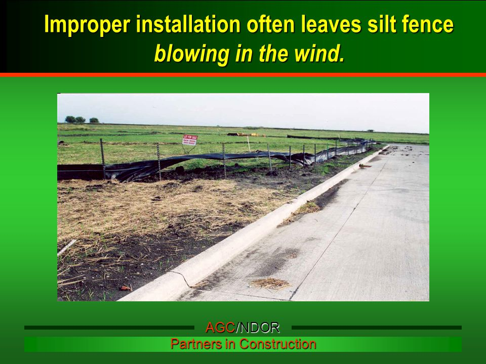 Improper installation often leaves silt fence blowing in the wind. AGC/NDOR Partners in Construction