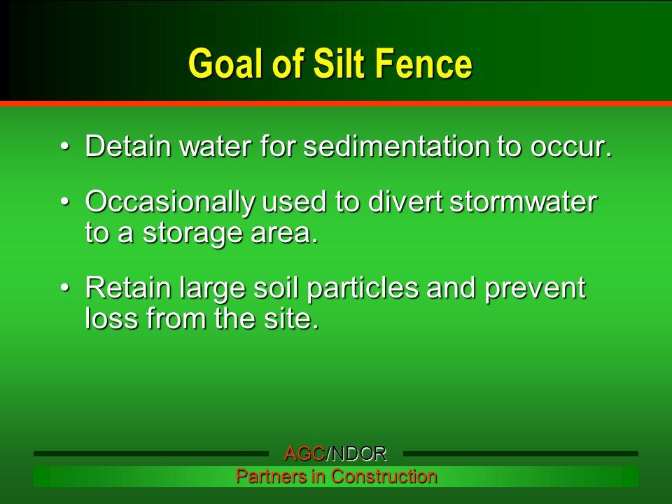 Goal of Silt Fence Detain water for sedimentation to occur.Detain water for sedimentation to occur.
