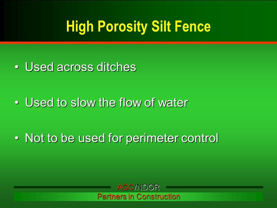 High Porosity Silt Fence Used across ditchesUsed across ditches Used to slow the flow of waterUsed to slow the flow of water Not to be used for perime