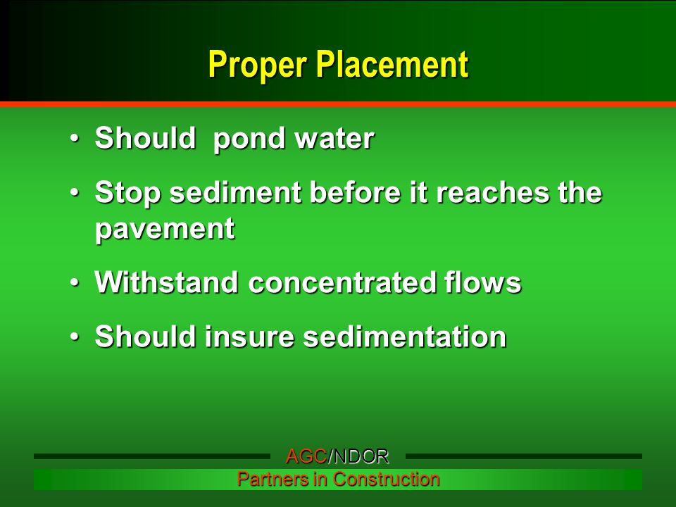 Proper Placement Should pond waterShould pond water Stop sediment before it reaches the pavementStop sediment before it reaches the pavement Withstand