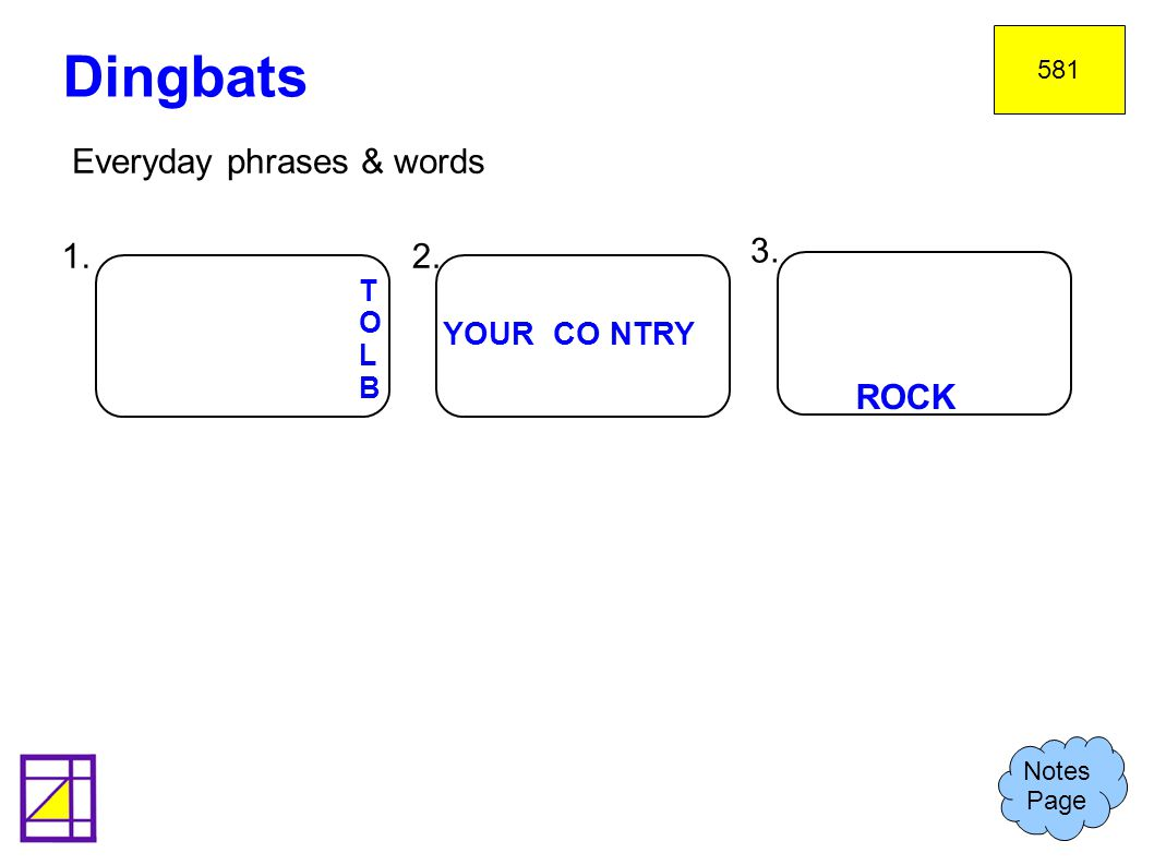 Everyday phrases & words Dingbats Notes Page 581 1.2. 3. TOLBTOLB YOUR CO NTRY ROCK