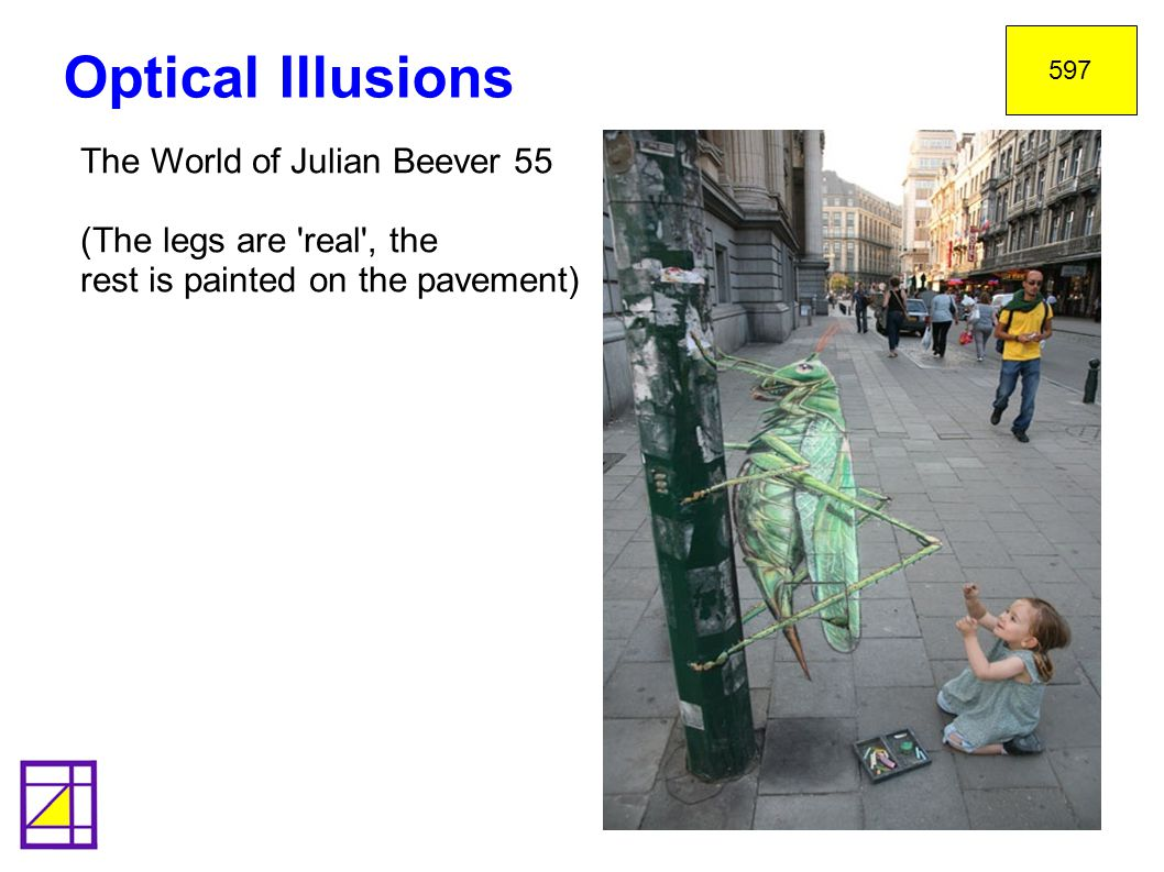 Optical Illusions 597 The World of Julian Beever 55 (The legs are real , the rest is painted on the pavement)